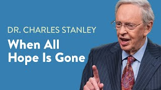 When All Hope Is Gone – Dr. Charles Stanley