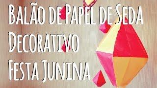 DIY - Balão de Papel de Seda Decorativo para Festa Junina