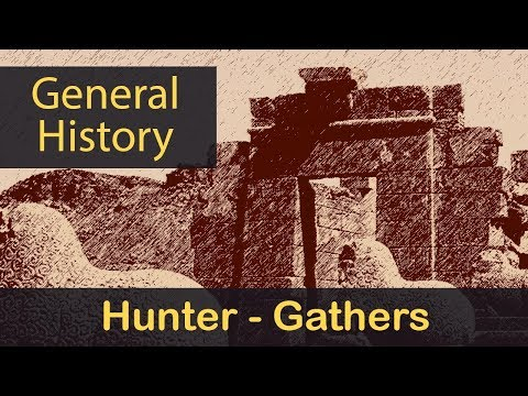 Lec 9. General History: Life Before Agriculture | The Hunter- Gatherer Societies