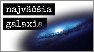 IC 1101 - najväčšia galaxia vo vesmíre