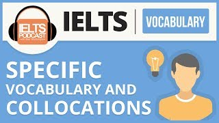 IELTS: Vocabulary - Topic Specific Vocabulary and Collocations