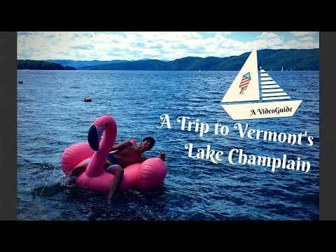 A TRIP TO VERMONT'S LAKE CHAMPLAIN!!!! (Video Guide)