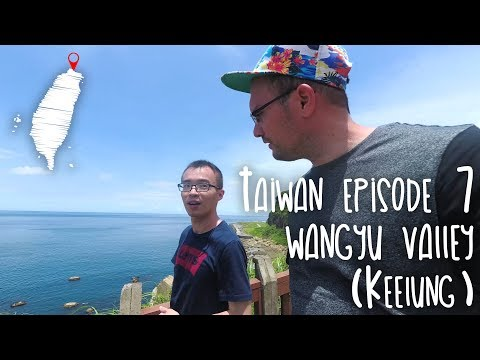Taiwan Episode 7 - Wangyu Valley (Keelung)