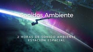 2 Horas de sonido ambiente de estación espacial.  Sound environment space statio