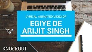 EGIYE DE | ARIJIT SINGH | LYRICAL SONG | KNOCKOUT MUSIC