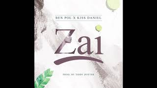 Ben Pol x Kiss Daniel - Zai (Prod. By Tiddy Hotter)