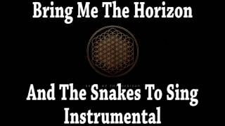 Bring Me The Horizon - And The Snakes Start To Sing (Instrumental)