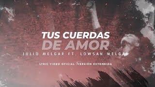 Download lagu Julio Melgar - Tus Cuerdas De Amor feat. Lowsan Melgar - Versión Extendida (Lyric Video Oficial)