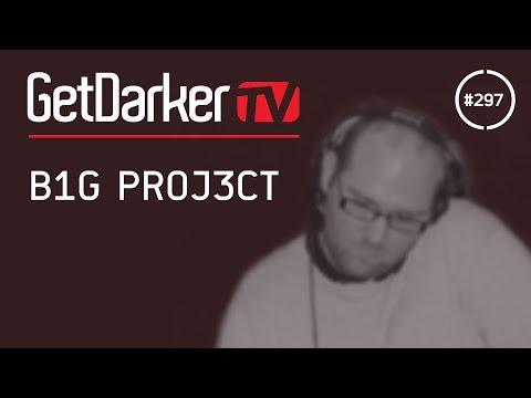 B1G PROJ3CT - GetDarkerTV 297 [MC Kie Presents - Part 8]