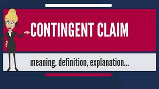 What is CONTINGENT CLAIM? What does CONTINGENT CLAIM mean? CONTINGENT CLAIM meaning & explanation