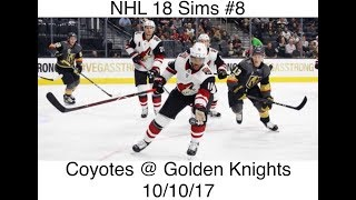 NHL 18 Sims #8 Arizona Coyotes @ Vegas Golden Knights 10/10/17