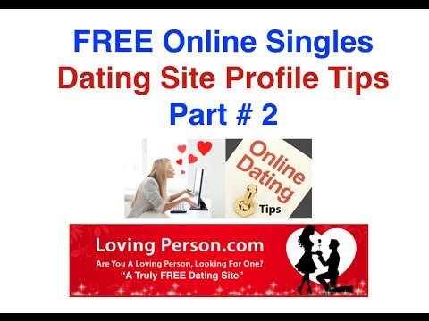 FREE Online Singles Dating Site Profile Tips Part # 2
