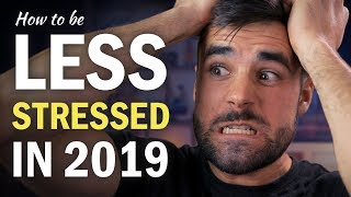 5 Ways to Be Less STRESSED in 2019