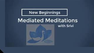 Mediated Meditations with Srivi: New Beginnings