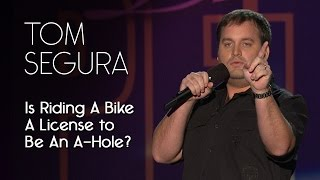 Does riding a bike come with a license to be an A-hole? — Tom Segura