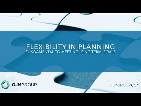Flexibility in Planning | Fundamental to Meeting Long-Term Goals