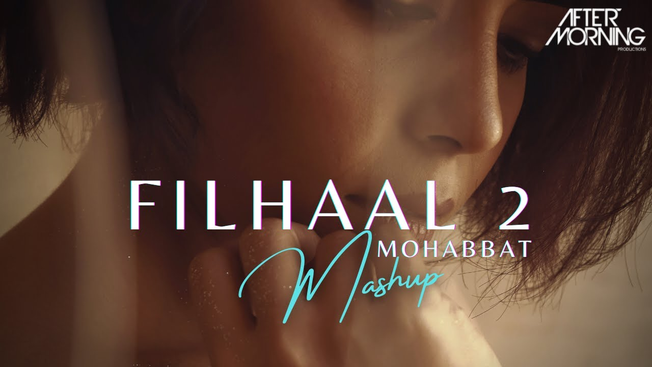 Filhaal2 Mohabbat Mashup | Aftermorning Chillout