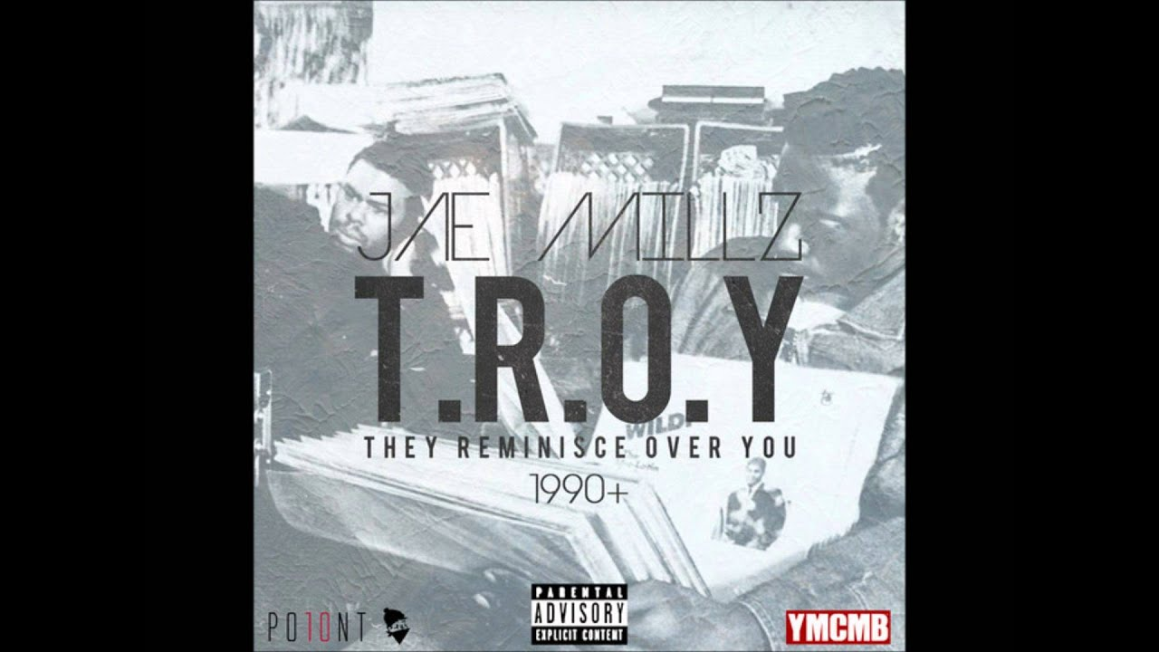 jae-millz-t-r-o-y-they-reminisce-over-you-2014-new-cdq-dirty-no-dj-paperchaserdotcom