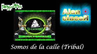 Somos de la calle - Dj Alan Rosales DJ Kachorro (Tribal Vs reggeton)