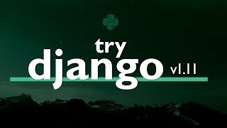 Try DJANGO TUTORIAL Series (v1.11) // Learn Django Version 1.11