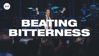 Beating Bitterness | Joel Osteen