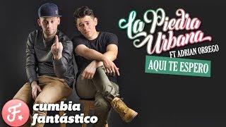 La Piedra Urbana - Aqui te espero │ Version Cumbia 2018