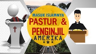 KISAH LUCU PASTUR DAN PENGINJIL AMERIKA MASUK ISLAM - Bagian 1