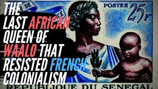 The Last African Queen of Waalo That Resisted French Colonialism