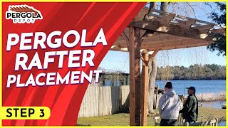 Step Three, How To Install A Pergola Kit, Rafter Placement