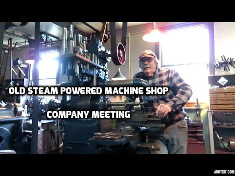 Old Steam Powered Machine Shop 51             Company Meeting