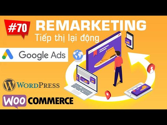 [Tùng Lê Ads] Cái đặt Remarketing tiếp thị lại động cho web WordPress & WooCommerce | Quảng cáo Google Ads #70
