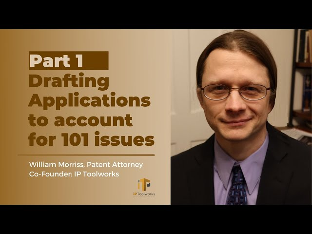 Drafting Applications to Account for 101 issues - Part 1 | William Morriss | IP Toolworks