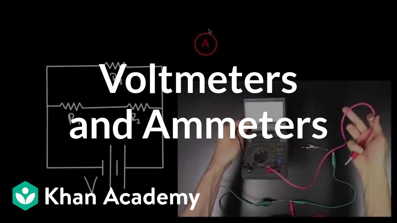 Voltmeters and Ammeters (video) | Khan Academy