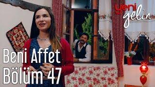 Yeni Gelin 47. Bölüm - Beni Affet