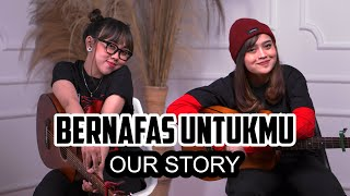 BERNAFAS UNTUKMU - OUR STORY (Cover by DwiTanty)