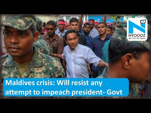 Maldives Crisis: Government Says Will Resist Any Attempt to Impeach President   NYOOOZ TV