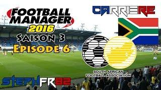 football manager 2016 saison 3 episode 6 afrique du sud carrire entraneur fr hd pc