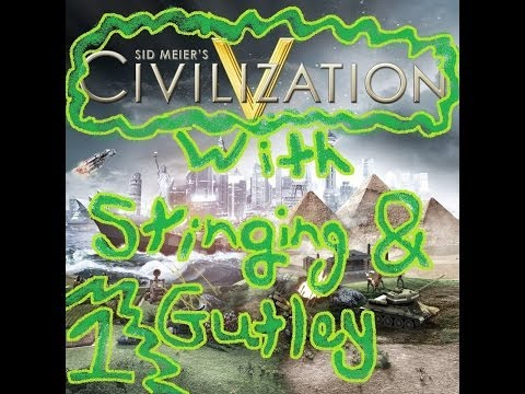 Civilisation V with Stinging and Gutley: Episode 1