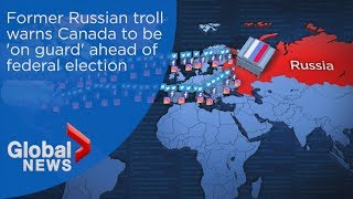 Former Russian troll warns Canada should be