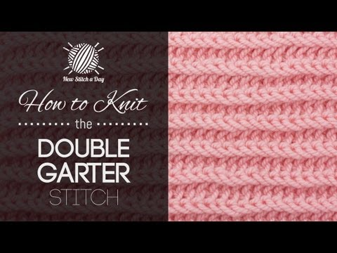 How To Knit The Double Garter Stitch Youtube