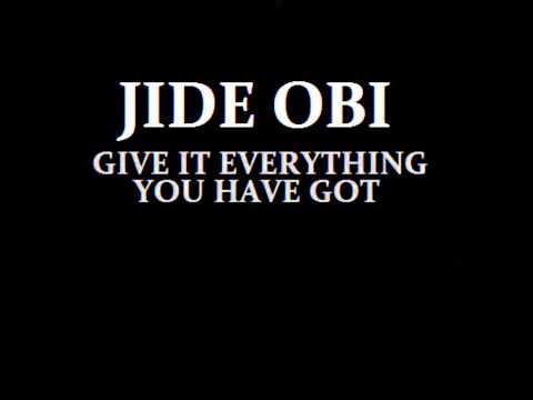 jide obi  give it everything you have got