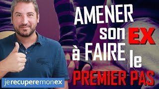 AMENER SON EX À FAIRE LE 1er PAS !!