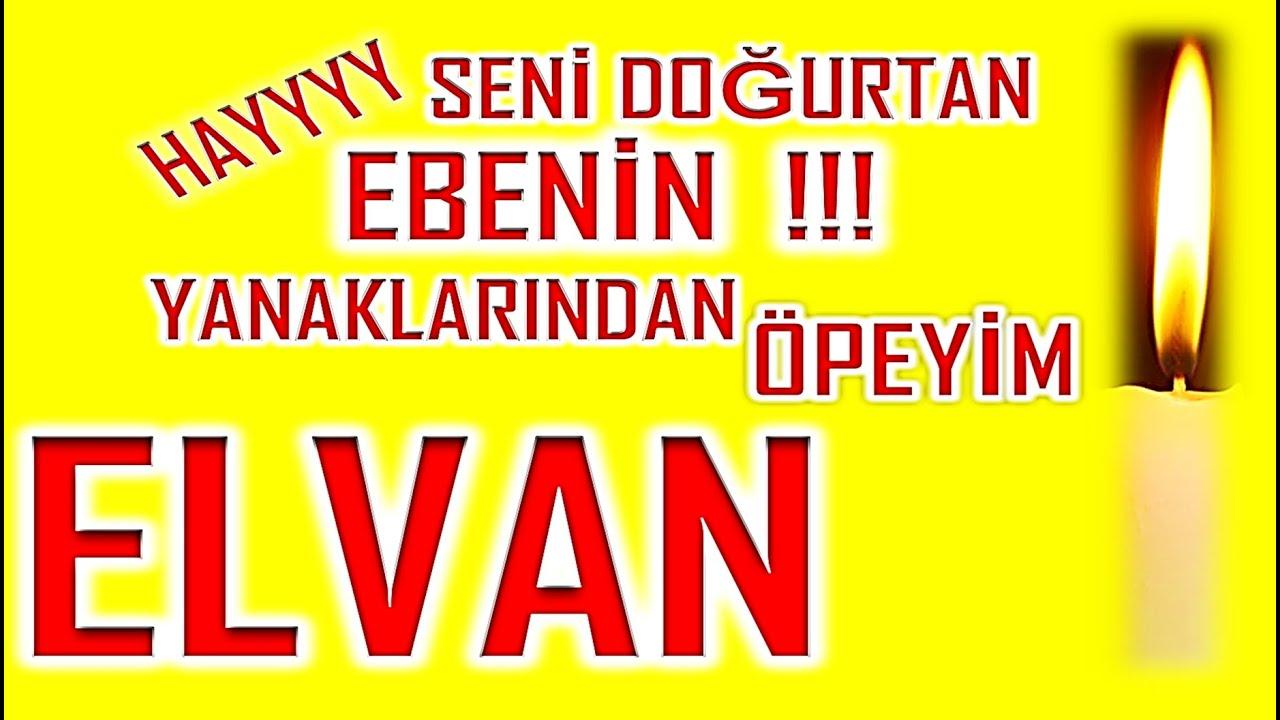 İyi ki Doğdun Elvan İsme Özel Komik Doğum Günü Şarkısı