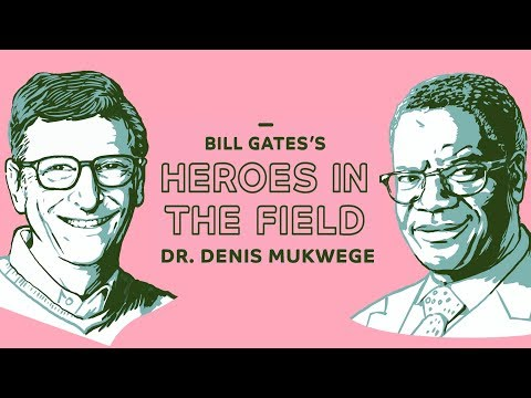 Bill Gates's Heroes in the Field: Dr. Denis Mukwege