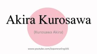 How to Pronounce Akira Kurosawa