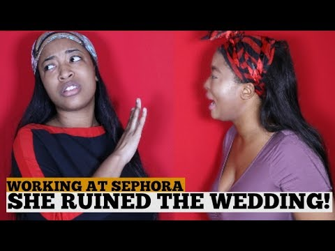 STORY TIME: SEPHORA EMPLOYEE RUINS WEDDING !
