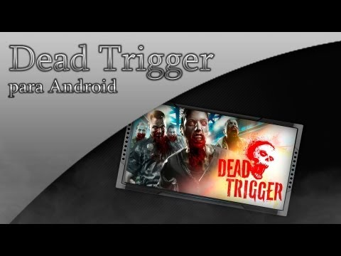 Dead Trigger para Android (Offline+Moneda Ilimitada+Review)