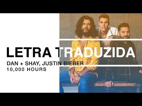 Dan + Shay, Justin Bieber - 10,000 Hours (Letra Traduzida)
