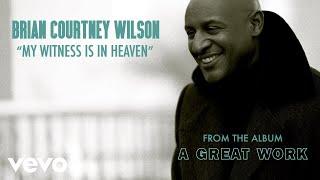 Brian Courtney Wilson - My Witness Is In Heaven (Audio)