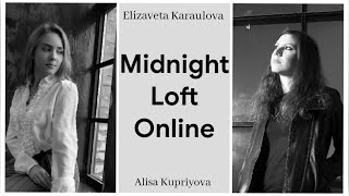 Midnight Loft Online - Elizaveta Karaulova & Alisa Kupriyova